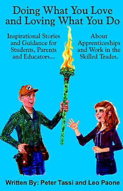 Doing What You Love and Loving What You Do: Inspirational stories and guidance for students, parents and educators about apprenticeships and work in the skilled trades.